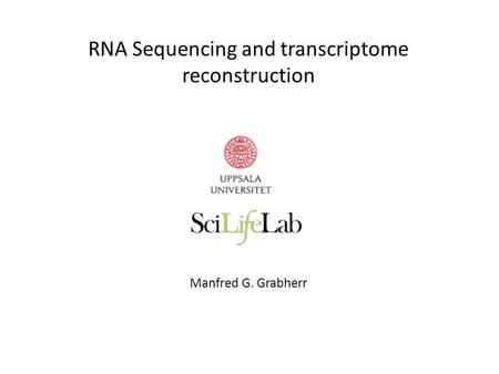 RNA Sequencing and transcriptome reconstruction Manfred G. Grabherr.