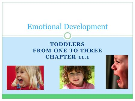 TODDLERS FROM ONE TO THREE CHAPTER 11.1 Emotional Development.