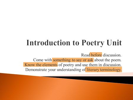 Read before discussion. Come with something to say or ask about the poem. Know the elements of poetry and use them in discussion. Demonstrate your understanding.