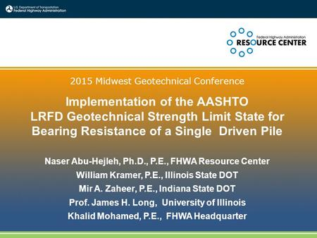 1 2015 Midwest Geotechnical Conference Implementation of the AASHTO LRFD Geotechnical Strength Limit State for Bearing Resistance of a Single Driven Pile.