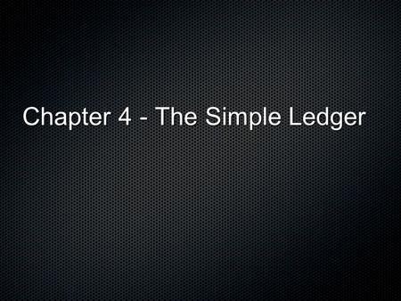 Chapter 4 - The Simple Ledger. Introduction 4.1 - Ledger Accounts 4.2 - Debit and Credit Theory 4.3 - Account Balances 4.4 - Trial Balance.