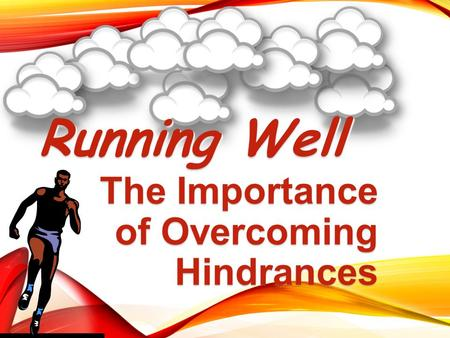 The Importance of Overcoming Hindrances Running Well.