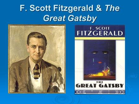 F. Scott Fitzgerald & The Great Gatsby. Early Biography  Sept 24,1896: Francis Scott Key Fitzgerald born in St. Paul, MN  Attends an expensive boarding.