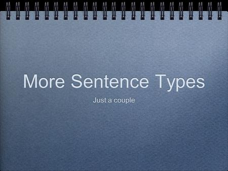 More Sentence Types Just a couple. Clauses Clause a group of words with a subject and a predicate. Independent Clause subject + predicate. Functions as.
