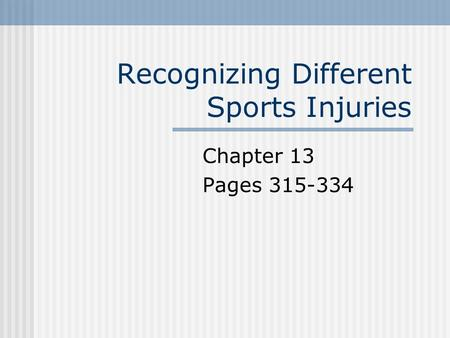 Recognizing Different Sports Injuries Chapter 13 Pages 315-334.