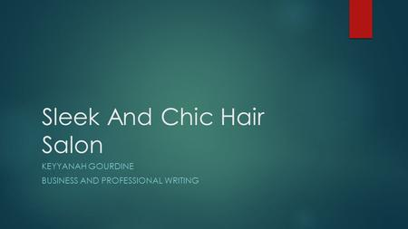 Sleek And Chic Hair Salon KEYYANAH GOURDINE BUSINESS AND PROFESSIONAL WRITING.