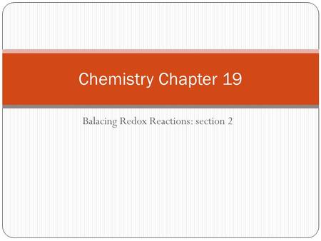 Balacing Redox Reactions: section 2 Chemistry Chapter 19.