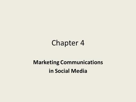 Chapter 4 Marketing Communications in Social Media.