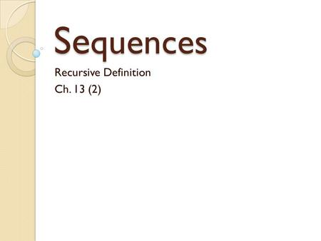 Se quences Recursive Definition Ch. 13 (2). Warm Up Find the first 4 terms of the sequence. State whether it is arithmetic, geometric or neither. 1. 2.