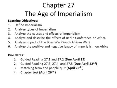 Chapter 27 The Age of Imperialism Learning Objectives: 1.Define Imperialism 2.Analyze types of Imperialism 3.Analyze the causes and effects of imperialism.