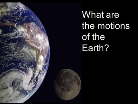 What are the motions of the Earth?. Earth and the Moon in Space The Earth and the moon are part of the sun's planetary system. Pulled by the sun's gravity,