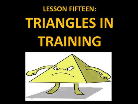 LESSON FIFTEEN: TRIANGLES IN TRAINING. MORE TRIANGLE PROPERTIES In the last lesson, we discussed perpendicular bisectors and how they intersect to create.