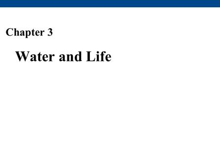 Chapter 3 Water and Life. Overview: The Molecule That Supports All of Life Water is the biological medium on Earth All living organisms require water.