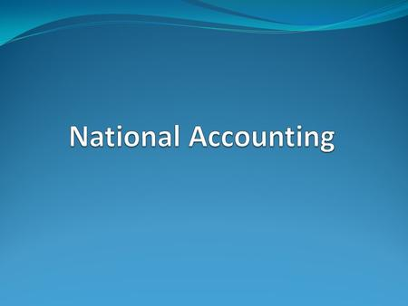 National Accounting Ch 1: The nature of the national accounting. Ch 2: National Commodities. Ch 3: The basic concepts of the national accounting. Ch 4: