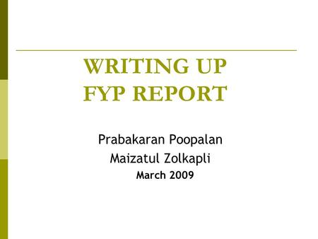 WRITING UP FYP REPORT Prabakaran Poopalan Maizatul Zolkapli March 2009.