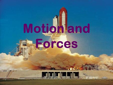 Motion and Forces Force A push or a pull *Cause an object to start moving, stop moving, or change direction.