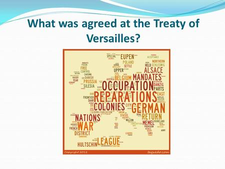 What was agreed at the Treaty of Versailles?. Learning objective – to be able to identify what was agreed in the Treaty of Versailles. I can describe.