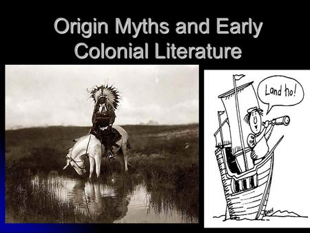 Origin Myths and Early Colonial Literature. Colonial American Literature Native American Literature Native American Literature Literature of Exploration.