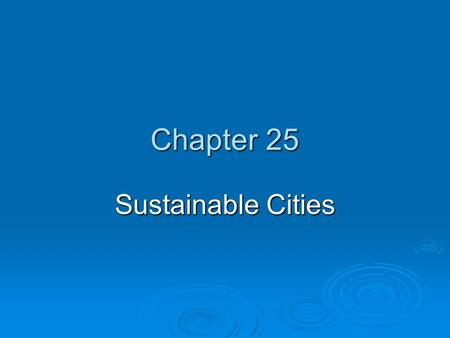 Chapter 25 Sustainable Cities. Core Case Study: The Ecocity Concept in Curitiba, Brazil  70% of Curitiba's 2 million people use the bus system.  Only.