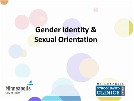 Gender Identity & Sexual Orientation. School Based Clinic Physical, mental, sexual & emotional health Safer Sex Program Confidential No cost to you.