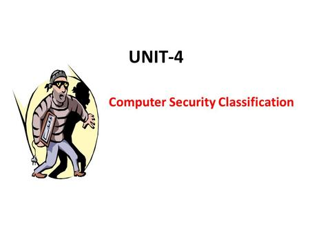 UNIT-4 Computer Security Classification 2 Online Security Issues Overview Computer security – The protection of assets from unauthorized access, use,