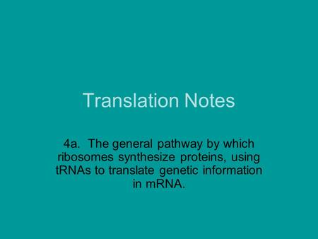 Translation Notes 4a. The general pathway by which ribosomes synthesize proteins, using tRNAs to translate genetic information in mRNA.