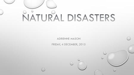 ADRIENNE MASON FRIDAY, 4 DECEMBER, 2015. -A FLOOD IS A NATURAL DISASTER IN WHICH A USUALLY DRY AREA BECOMES COVERED IN WATER. HOW DOES A FLOOD OCCUR?