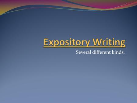 Several different kinds.. What is Expository Writing? A type of oral or written discourse that is used to explain, describe, give information or inform.