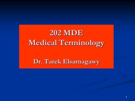 1 202 MDE Medical Terminology Dr. Tarek Elsarnagawy.