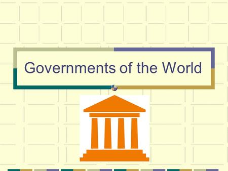 "Governments of the World. What is ""government"" anyway? The people and groups of people that have the power to make the laws and see that they are obeyed."