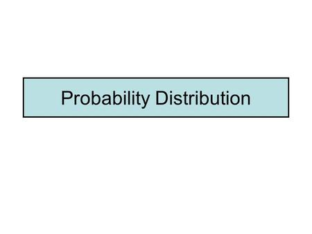 Probability Distribution. Probability Distributions: Overview To understand probability distributions, it is important to understand variables and random.
