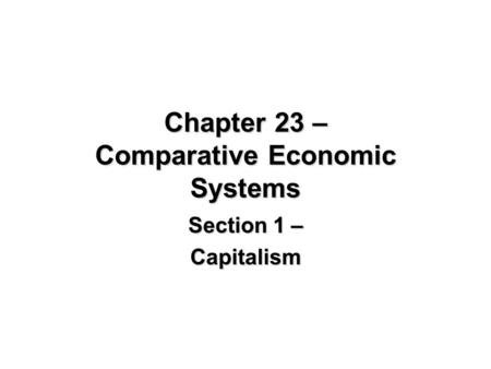 Chapter 23 – Comparative Economic Systems Section 1 – Capitalism.