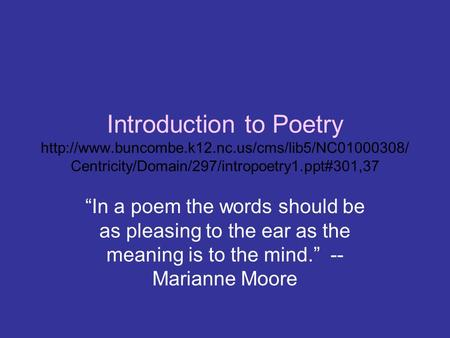 "Introduction to Poetry  Centricity/Domain/297/intropoetry1.ppt#301,37 ""In a poem the words should be."