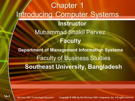 Copyright © 2006 by The McGraw-Hill Companies, Inc. All rights reserved. McGraw-Hill Technology Education 1A-1 Chapter 1 Introducing Computer Systems Instructor.