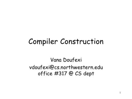1 Compiler Construction Vana Doufexi office CS dept.