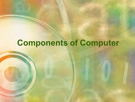 Components of Computer. Output The data that has been processed into useful information is called output. Types –Screen – soft copy –Printer – hard copy.