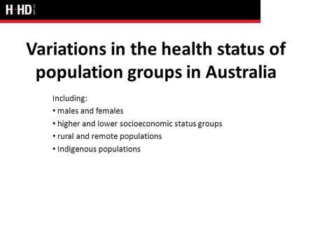 Variations in the health status of population groups in Australia Including: males and females higher and lower socioeconomic status groups rural and remote.
