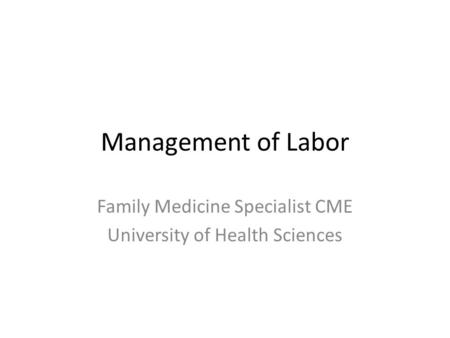 Management of Labor Family Medicine Specialist CME University of Health Sciences.