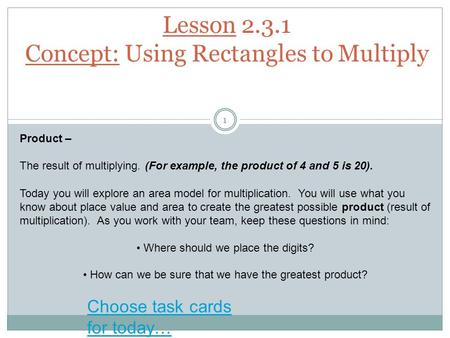 Lesson 2.3.1 Concept: Using Rectangles to Multiply 1 Product – The result of multiplying. (For example, the product of 4 and 5 is 20). Today you will explore.