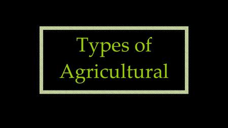 Types of Agricultural. Whittlesey's Regions (1936) Whittlesey's classification is a widely accepted one and is based on the following factors: Crop and.