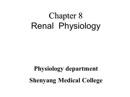 Chapter 8 Chapter 8 Renal Physiology Physiology department Shenyang Medical College.