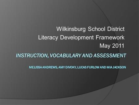 Wilkinsburg School District Literacy Development Framework May 2011.