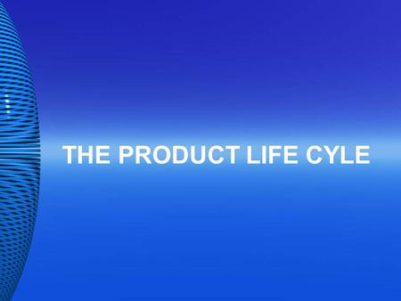 THE PRODUCT LIFE CYLE. INTRODUCTION Product  branding and quality level is established  patents and trademarks) are made  Pricing  Low penetration.