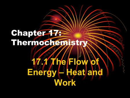 Chapter 17: Thermochemistry 17.1 The Flow of Energy – Heat and Work.