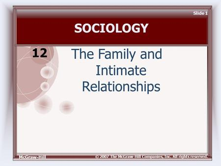 McGraw-Hill © 2007 The McGraw-Hill Companies, Inc. All rights reserved. Slide 1 SOCIOLOGY The Family and Intimate Relationships 12.