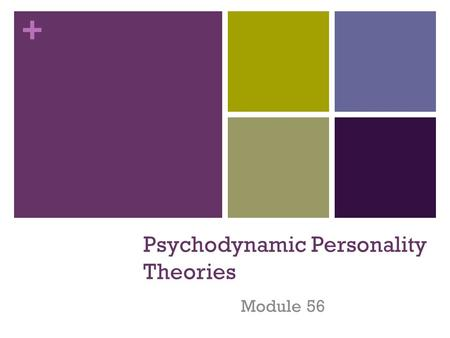 + Psychodynamic Personality Theories Module 56. + Psychodynamic Theories Neo-Freudians Carl Jung, Alfred Adler, Karen Horney (Horn-eye) Emphasize the.
