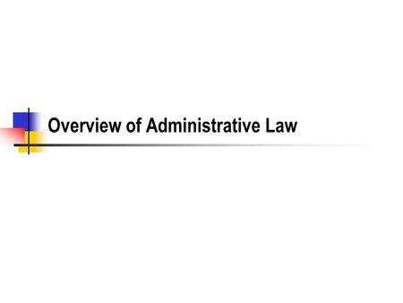 Overview of Administrative Law. History of Administrative Law.