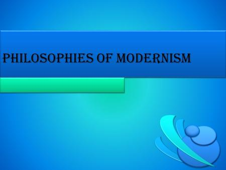 Philosophies of Modernism. Overall Ideas of Modernism It was a literary movement of the early 20 th Century – Daring experimentation – Rejection of traditional.