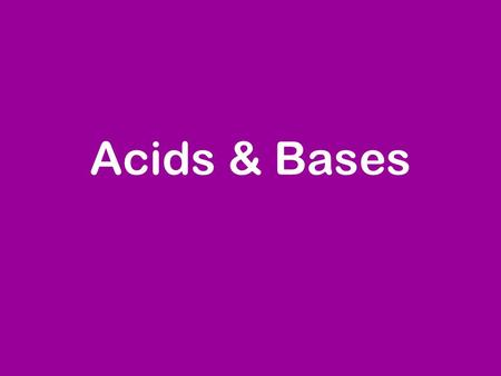Acids & Bases. The Chemistry of Acids and Bases Acid and Bases.