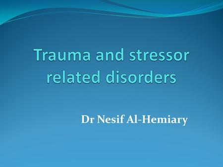 Dr Nesif Al-Hemiary. Definition Disorders in which exposure to traumatic or stressful events is listed explicitly as a diagnostic criterion. They include: